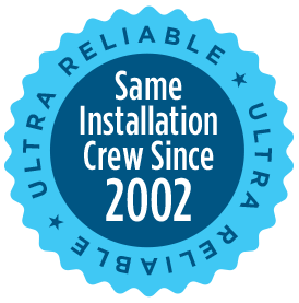 Ultra Reliable - Same Window Installation Crew Since 2002 - Experience the Ultra Difference